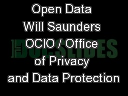 Open Data Will Saunders OCIO / Office of Privacy and Data Protection