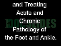 Diagnosing and Treating Acute and Chronic Pathology of the Foot and Ankle.
