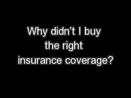 Why didn't I buy the right insurance coverage?