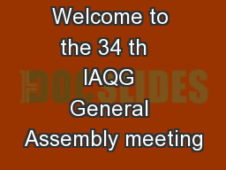 Welcome to the 34 th   IAQG General Assembly meeting