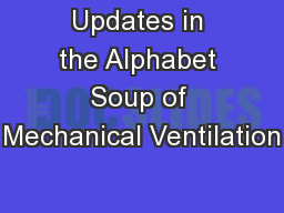 Updates in the Alphabet Soup of Mechanical Ventilation