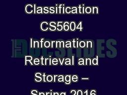 Text Classification CS5604 Information Retrieval and Storage � Spring 2016