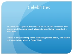 Celebrities � A celebrity is a person who works hard all his life to become well known, and then w