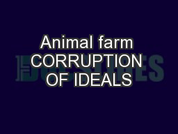 Animal farm CORRUPTION OF IDEALS