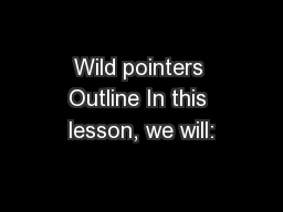 Wild pointers Outline In this lesson, we will: