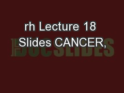 rh Lecture 18 Slides CANCER,