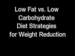 Low Fat vs. Low Carbohydrate Diet Strategies for Weight Reduction