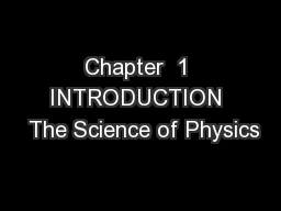 Chapter  1 INTRODUCTION  The Science of Physics