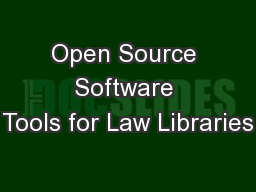 Open Source Software Tools for Law Libraries