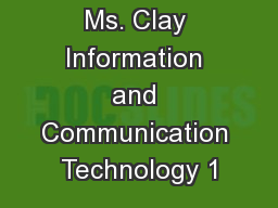 ICT I & II Ms. Clay Information and Communication Technology 1