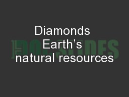 Diamonds Earth's natural resources