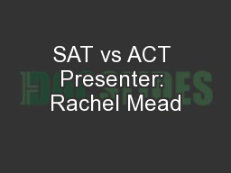 SAT vs ACT Presenter: Rachel Mead