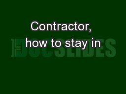 Contractor, how to stay in