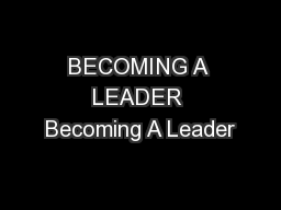 BECOMING A LEADER Becoming A Leader
