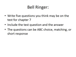 Bell Ringer:  Write five questions you think may be on the test for chapter 7