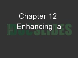 Chapter 12 Enhancing  a