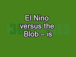 El Nino versus the Blob – is