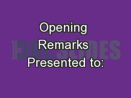Opening Remarks Presented to: