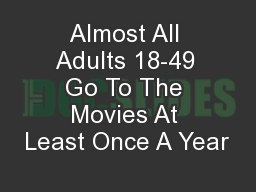Almost All Adults 18-49 Go To The Movies At Least Once A Year