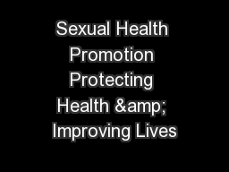 Sexual Health Promotion Protecting Health & Improving Lives PowerPoint PPT Presentation