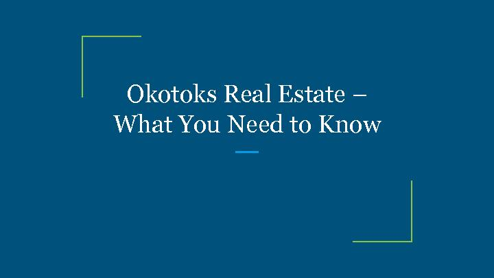 Okotoks Real Estate – What You Need to Know