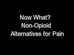 Now What?  Non-Opioid Alternatives for Pain