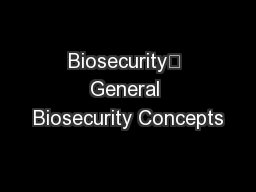 Biosecurity	 General Biosecurity Concepts PowerPoint PPT Presentation
