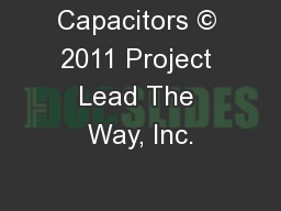 Capacitors © 2011 Project Lead The Way, Inc.