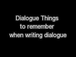 Dialogue Things to remember when writing dialogue