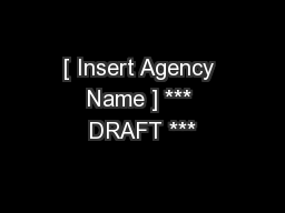 [ Insert Agency Name ] *** DRAFT ***