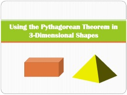 Using the Pythagorean Theorem in 3-Dimensional Shapes