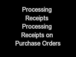 Processing Receipts Processing Receipts on Purchase Orders
