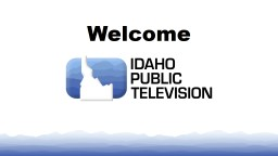 Welcome Idaho Public Television harnesses the power of public media to encourage lifelong discovery PowerPoint PPT Presentation