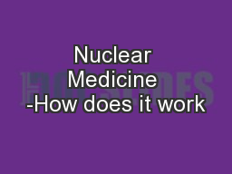Nuclear Medicine -How does it work