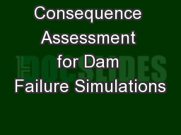 Consequence Assessment for Dam Failure Simulations