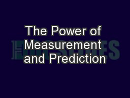 The Power of Measurement and Prediction