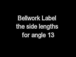 Bellwork Label the side lengths for angle 13