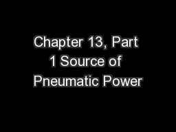 Chapter 13, Part 1 Source of Pneumatic Power