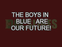 THE BOYS IN   BLUE   ARE OUR FUTURE!