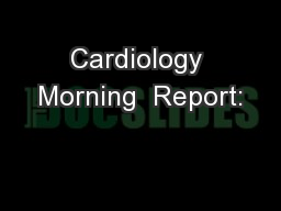 Cardiology Morning  Report: