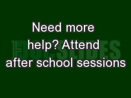 Need more help? Attend after school sessions PowerPoint PPT Presentation