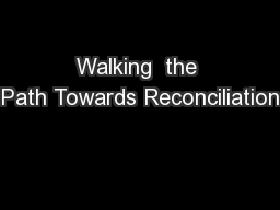 Walking  the Path Towards Reconciliation