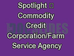 Agency Spotlight 	 Commodity Credit Corporation/Farm Service Agency