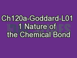 Ch120a-Goddard-L01 1 Nature of the Chemical Bond