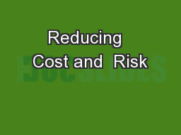 Reducing  Cost and  Risk