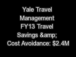 Yale Travel Management FY13 Travel Savings & Cost Avoidance: $2.4M