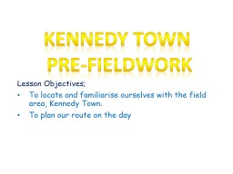 Lesson Objectives; To locate and familiarise ourselves with the field area, Kennedy Town. PowerPoint PPT Presentation