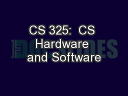 CS 325:  CS Hardware and Software