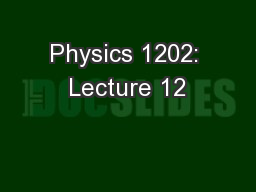 Physics 1202: Lecture 12