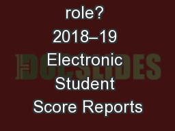 What is your role? 2018–19 Electronic Student Score Reports